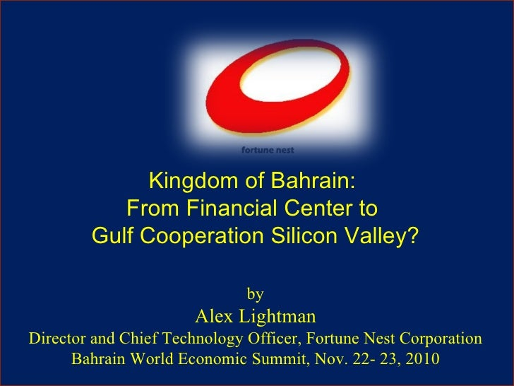 Kingdom of Bahrain:  From Financial Center to  Gulf Cooperation Silicon Valley? by Alex Lightman Director and Chief Techno...
