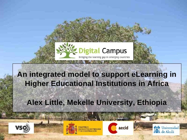 An integrated model to support eLearning in  Higher Educational Institutions in Africa    Alex Little, Mekelle University,...