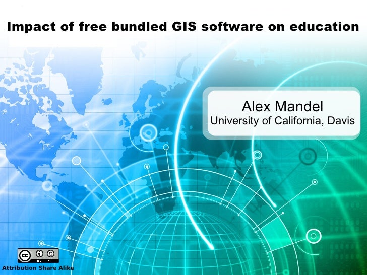 Impact of free bundled GIS software on education                                       Alex Mandel                        ...