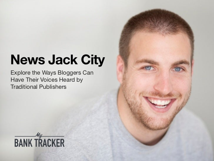 News Jack CityExplore the Ways Bloggers CanHave Their Voices Heard byTraditional Publishers