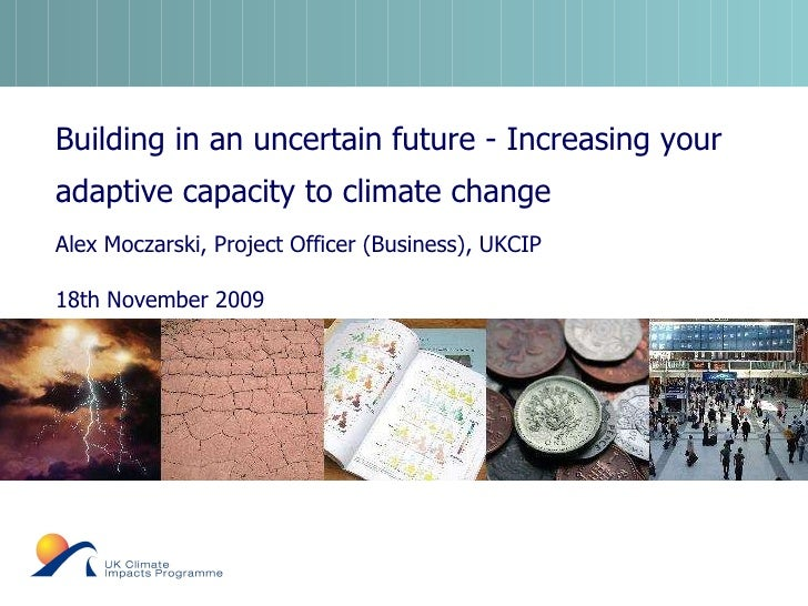 Building in an uncertain future - Increasing your adaptive capacity to climate change  Alex Moczarski, Project Officer (Bu...
