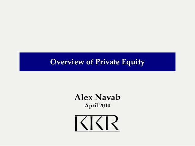 Overview of Private Equity      Alex Navab         April 2010