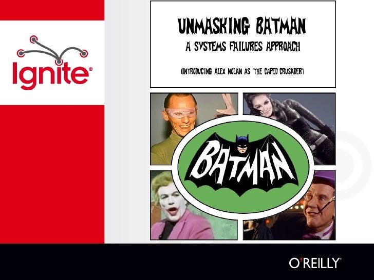 Unmasking Batman: A Systems Failures Approach