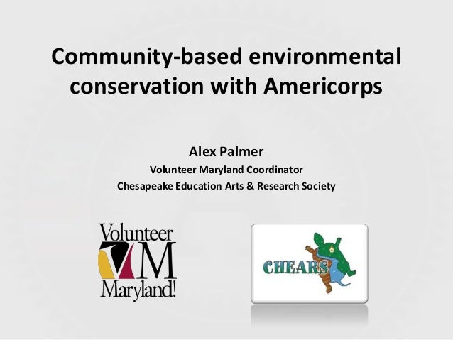 Community-based environmental conservation with Americorps Alex Palmer Volunteer Maryland Coordinator Chesapeake Education...