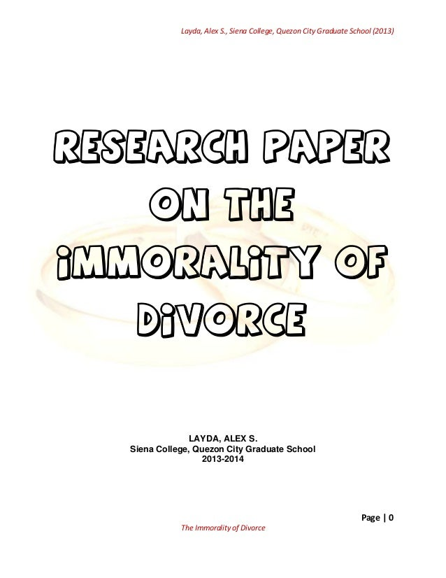 Layda, Alex S., Siena College, Quezon City Graduate School (2013)  Research Paper On the IMMORALITY of DIVORCE  LAYDA, ALE...