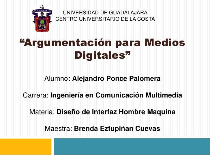 """Universidad de Guadalajaracentro universitario de la costa<br />""""Argumentación para Medios Digitales""""<br />Alumno: Alejand..."""