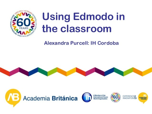 Using Edmodo inthe classroomAlexandra Purcell: IH Cordoba