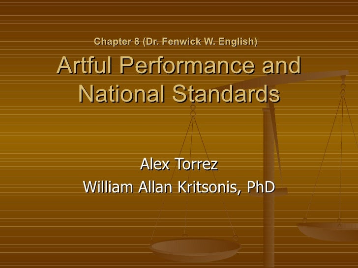 Chapter 8 (Dr. Fenwick W. English)   Artful Performance and National Standards Alex Torrez William Allan Kritsonis, PhD