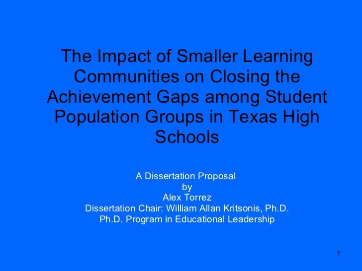The Impact of Smaller Learning Communities on Closing the Achievement Gaps among Student Populaion Groups in Texas High Schools - Dissertation Proposal by Elias Alex Torrez - Dissertation Chair: William Allan Kritsonis, PhD