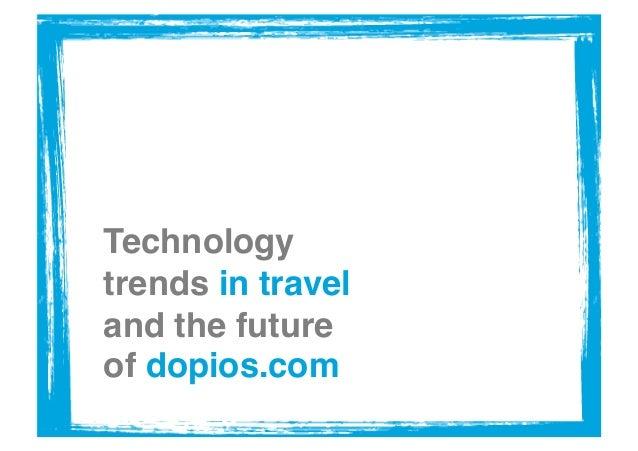 Technologytrends in traveland the futureof dopios.com !