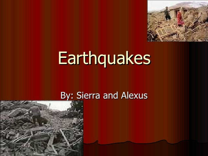 Earthquakes By: Sierra and Alexus
