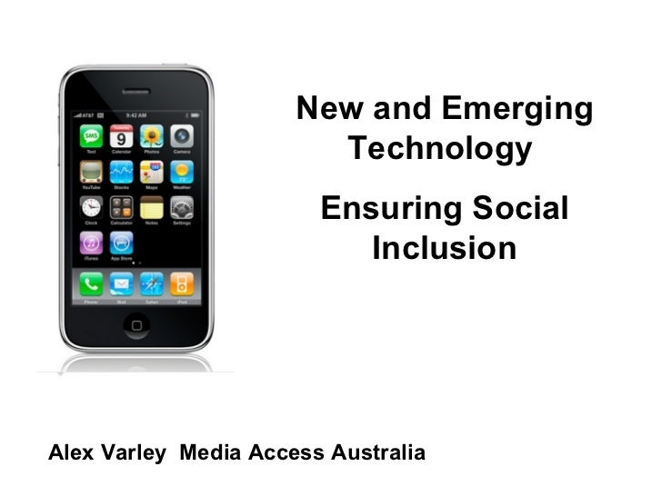 New and Emerging Technology  Ensuring Social Inclusion Alex Varley  Media Access Australia