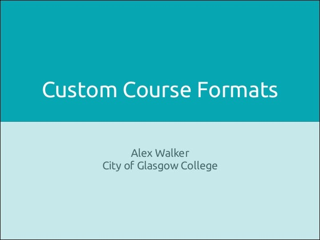 Customising Moodle with Course Formats 	Alex Walker