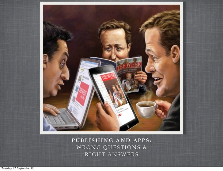 PUBLISHING AND APPS:                            WRONG QUESTIONS &                              RIGHT ANSWERSTuesday, 25 Se...