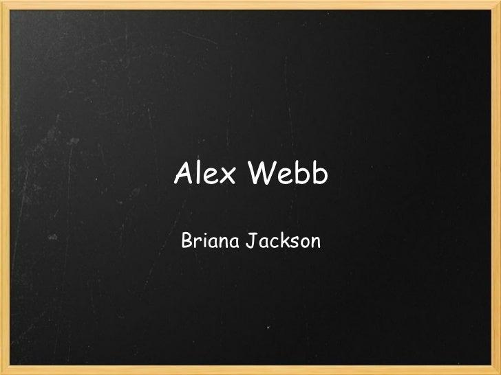 Alex Webb Briana Jackson