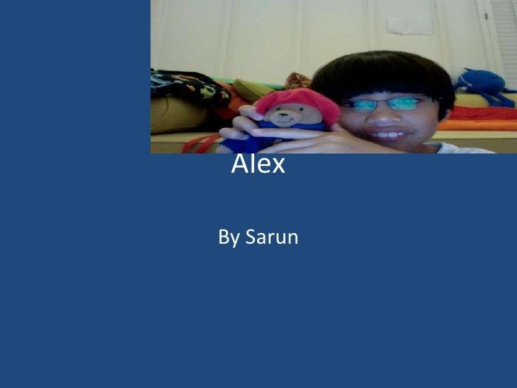 Alex <br />By Sarun<br />