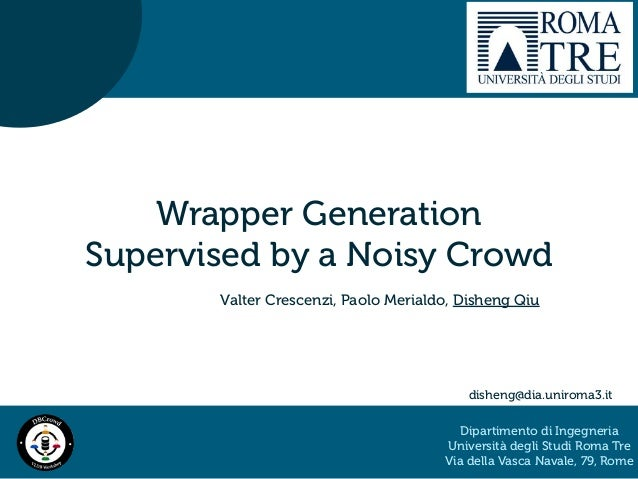 Wrapper Generation Supervised by a Noisy Crowd Valter Crescenzi, Paolo Merialdo, Disheng Qiu Dipartimento di Ingegneria Un...