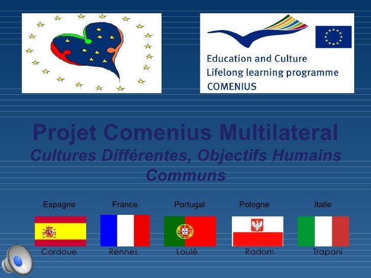 Projet Comenius Multilateral Cultures Différentes, Objectifs Humains Communs Espagne  France  Portugal  Pologne    Italie