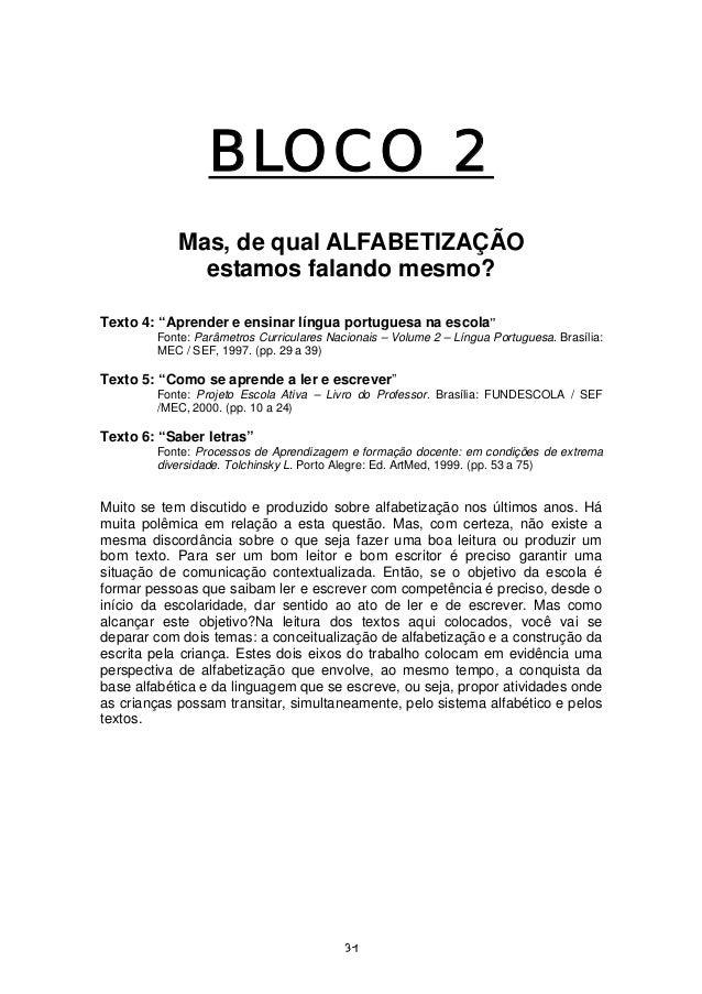 """BLOCO 2 Mas, de qual ALFABETIZAÇÃO estamos falando mesmo? Texto 4: """"Aprender e ensinar língua portuguesa na escola"""" Fonte:..."""