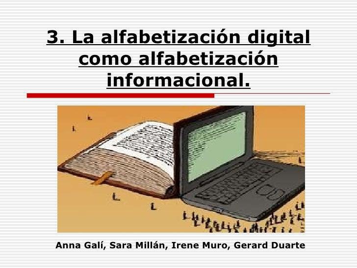 3. La alfabetización digital como alfabetización informacional. Anna Galí, Sara Millán, Irene Muro, Gerard Duarte