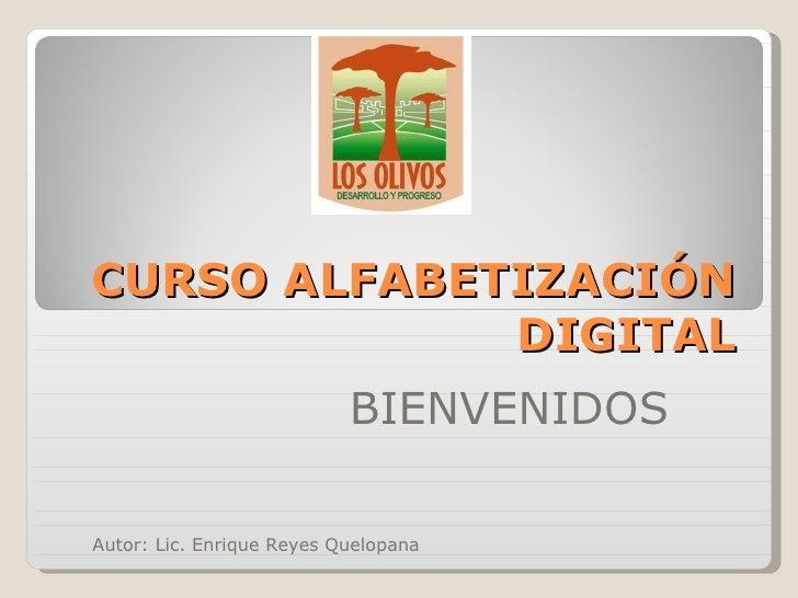 CURSO ALFABETIZACIÓN DIGITAL BIENVENIDOS Autor: Lic. Enrique Reyes Quelopana