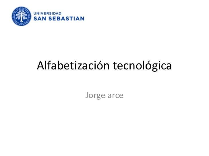 Alfabetización tecnológica         Jorge arce