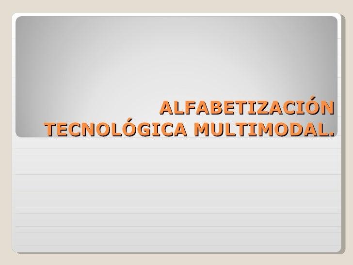 ALFABETIZACIÓN TECNOLÓGICA MULTIMODAL.