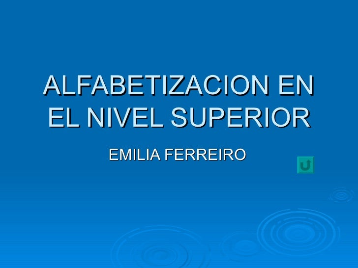 ALFABETIZACION EN EL NIVEL SUPERIOR EMILIA FERREIRO