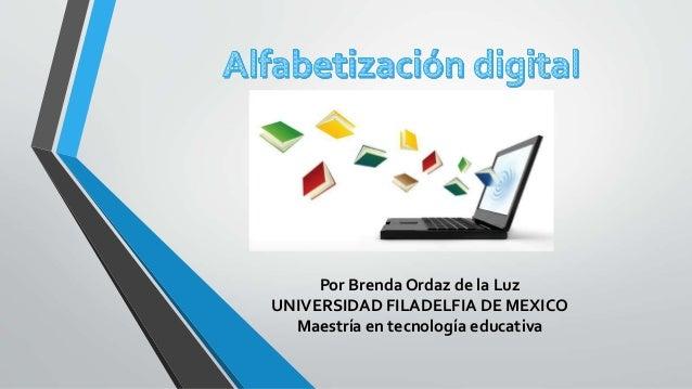 Por Brenda Ordaz de la Luz UNIVERSIDAD FILADELFIA DE MEXICO Maestría en tecnología educativa