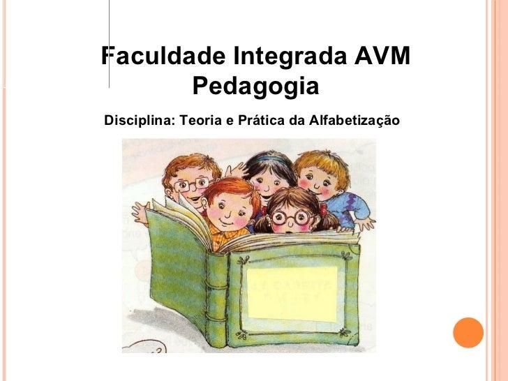 Faculdade Integrada AVM Pedagogia Disciplina: Teoria e Prática da Alfabetização
