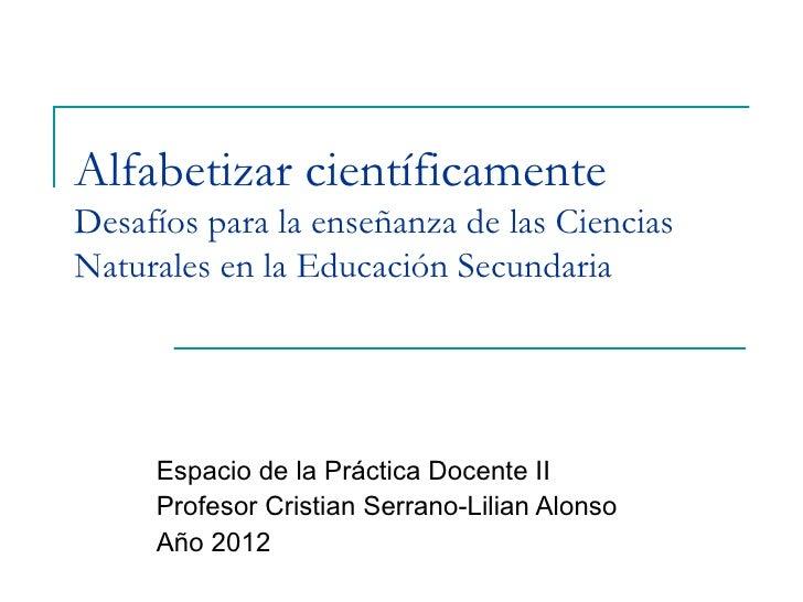 Alfabetizar científicamenteDesafíos para la enseñanza de las CienciasNaturales en la Educación Secundaria     Espacio de l...