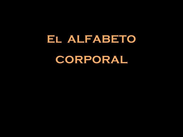 El ALFABETO  CORPORAL