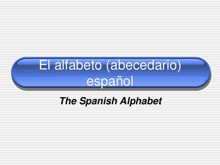 El alfabeto (abecedario)        español   The Spanish Alphabet