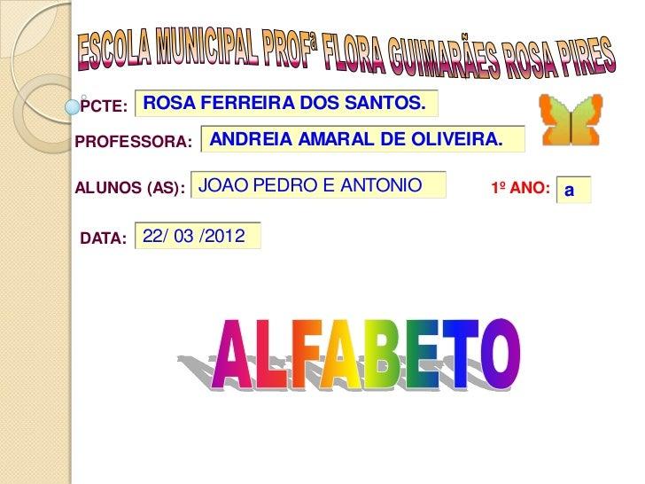 PCTE: ROSA FERREIRA DOS SANTOS.PROFESSORA:    ANDREIA AMARAL DE OLIVEIRA.ALUNOS (AS): JOAO PEDRO E ANTONIO       1º ANO: a...