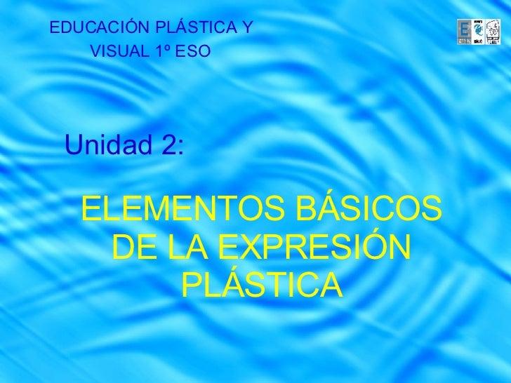 EDUCACIÓN PLÁSTICA Y VISUAL 1º ESO Unidad 2: ELEMENTOS BÁSICOS DE LA EXPRESIÓN PLÁSTICA