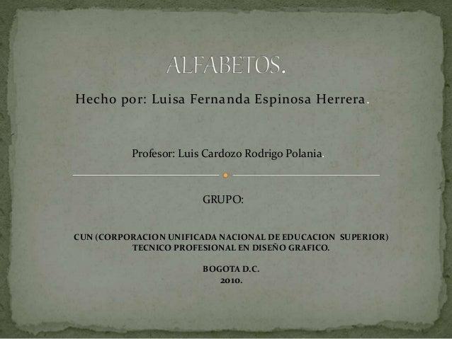 Hecho por: Luisa Fernanda Espinosa Herrera. Profesor: Luis Cardozo Rodrigo Polania. GRUPO: CUN (CORPORACION UNIFICADA NACI...