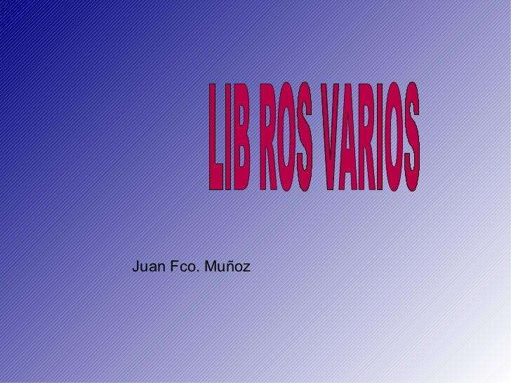 Juan Fco. Muñoz LIB  ROS VARIOS