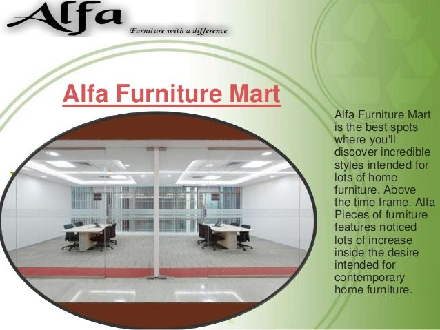 Alfa Furniture Mart Alfa Furniture Mart is the best spots where you'll discover incredible styles intended for lots of hom...