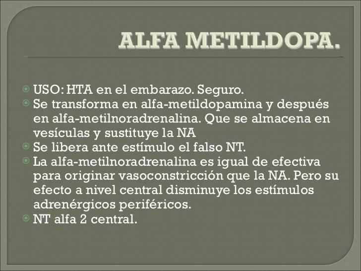 <ul><li>USO: HTA en el embarazo. Seguro.  </li></ul><ul><li>Se transforma en alfa-metildopamina y después en alfa-metilnor...