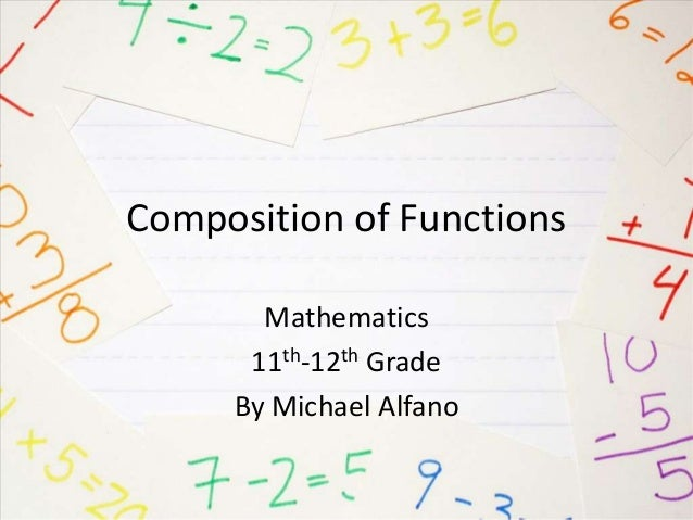 Composition of Functions Mathematics 11th-12th Grade By Michael Alfano