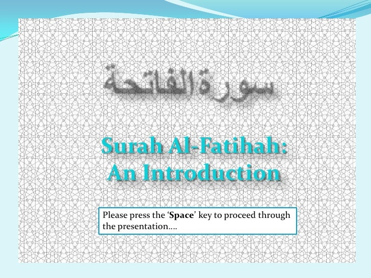 Surah Al-Fatihah:An IntroductionPlease press the 'Space' key to proceed throughthe presentation….