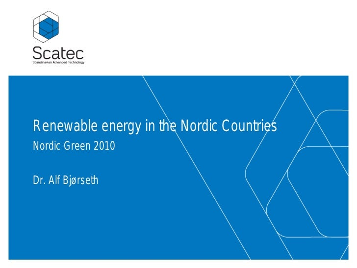 Renewable Energy in Nordic Countries - Alf Bjorseth - SCATEC - April 2010