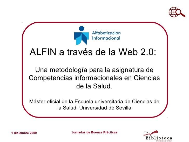 ALFIN a través de la Web 2.0:            Una metodología para la asignatura de           Competencias informacionales en C...