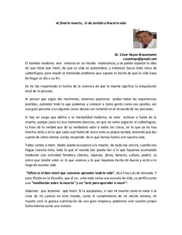 Al final la muerte, le da sentido a Nuestra vida Dr. César Hoyos Bracamonte cesarhoyo@gmail.com El hombre moderno, vive in...