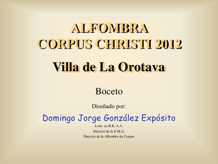 ALFOMBRACORPUS CHRISTI 2012  Villa de La Orotava                Boceto              Diseñado por:Domingo Jorge González Ex...