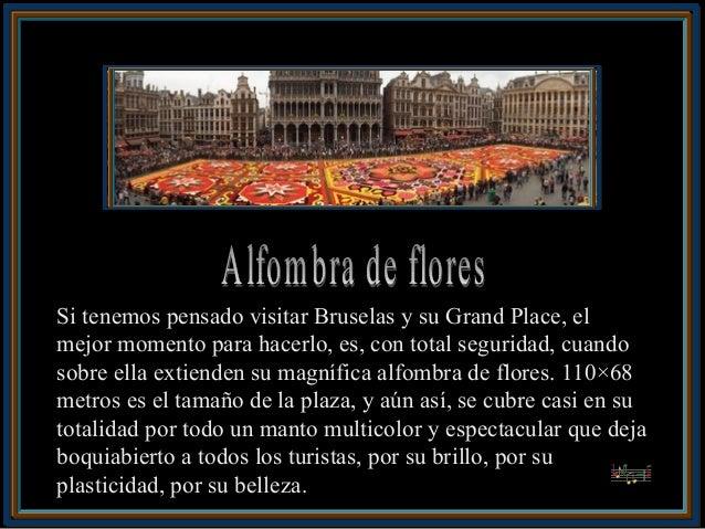 Si tenemos pensado visitar Bruselas y su Grand Place, elmejor momento para hacerlo, es, con total seguridad, cuandosobre e...