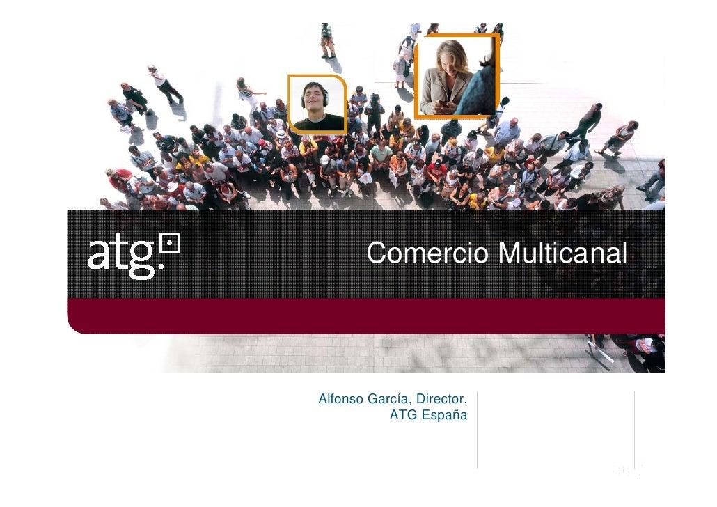 Comercio Multicanal    Alfonso García, Director,            ATG España