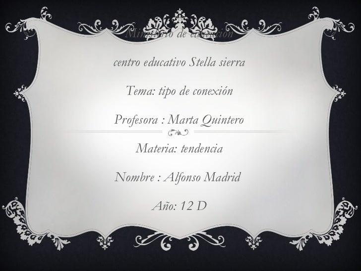 Ministerio de educacióncentro educativo Stella sierra  Tema: tipo de conexiónProfesora : Marta Quintero     Materia: tende...