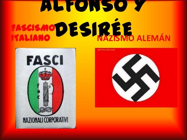 ALFONSO Y DESIRÉE<br />FASCISMO ITALIANO<br />NAZISMO ALEMÁN<br />