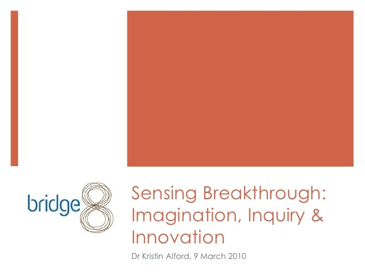 Sensing Breakthrough:Imagination, Inquiry & Innovation<br />Dr Kristin Alford, 9 March 2010<br />